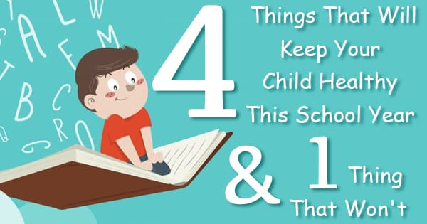 4 Things That Will Keep Your Child Healthy This School Year And 1 Thing That Won't