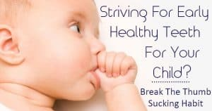 Striving For Early Healthy Teeth For Your Child? Break The Thumb Sucking Habit